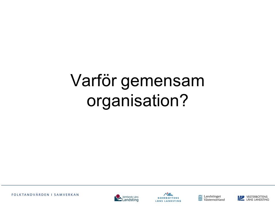 Gemensam organisation 1(2) Förbättra förutsättningar för Landstingen i Norrland att få en leverantör av tandvård, som kan säkerställa landstingens yttersta ansvar för en god och tillgänglig tandvård för länens befolkning Säkerställa tillgången till specialistkompetens i hela området Öka förutsättningarna för en tydlig styrning inom Folktandvården Öka förutsättningarna för att attrahera och behålla medarbetare
