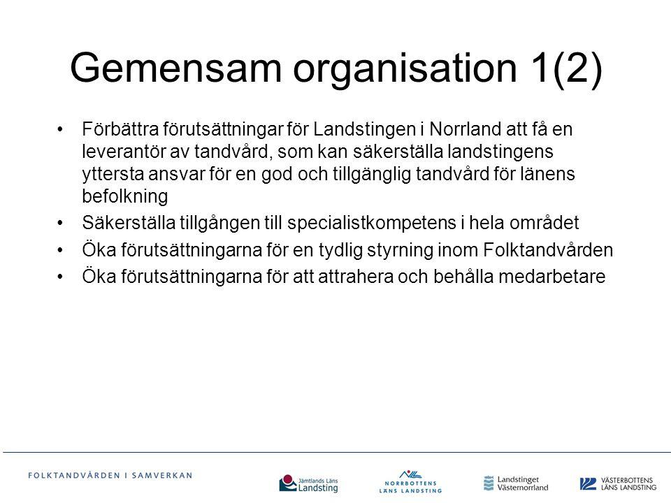 Gemensam organisation 1(2) Förbättra förutsättningar för Landstingen i Norrland att få en leverantör av tandvård, som kan säkerställa landstingens ytt