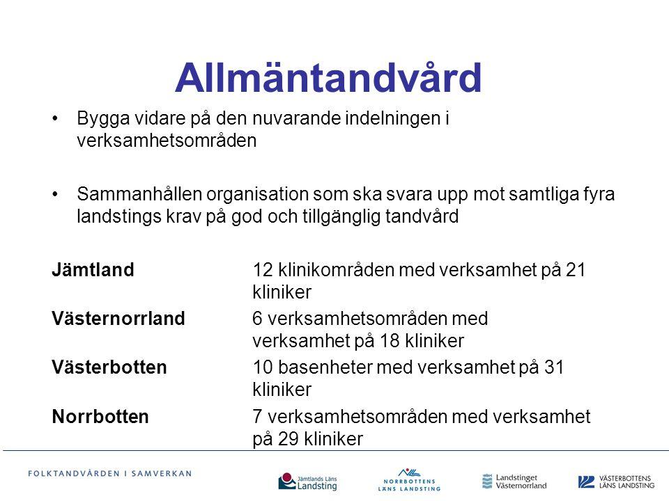 Specialisttandvård Sammanhållen, dvs en gemensam organisation Kompetenscentrum i Östersund, Sundsvall, Umeå och Luleå Odontologiska ämnesråd ska hålla ihop och utveckla specialiteten/ämnet Verksamhetsmässig koppling till allmäntandvården
