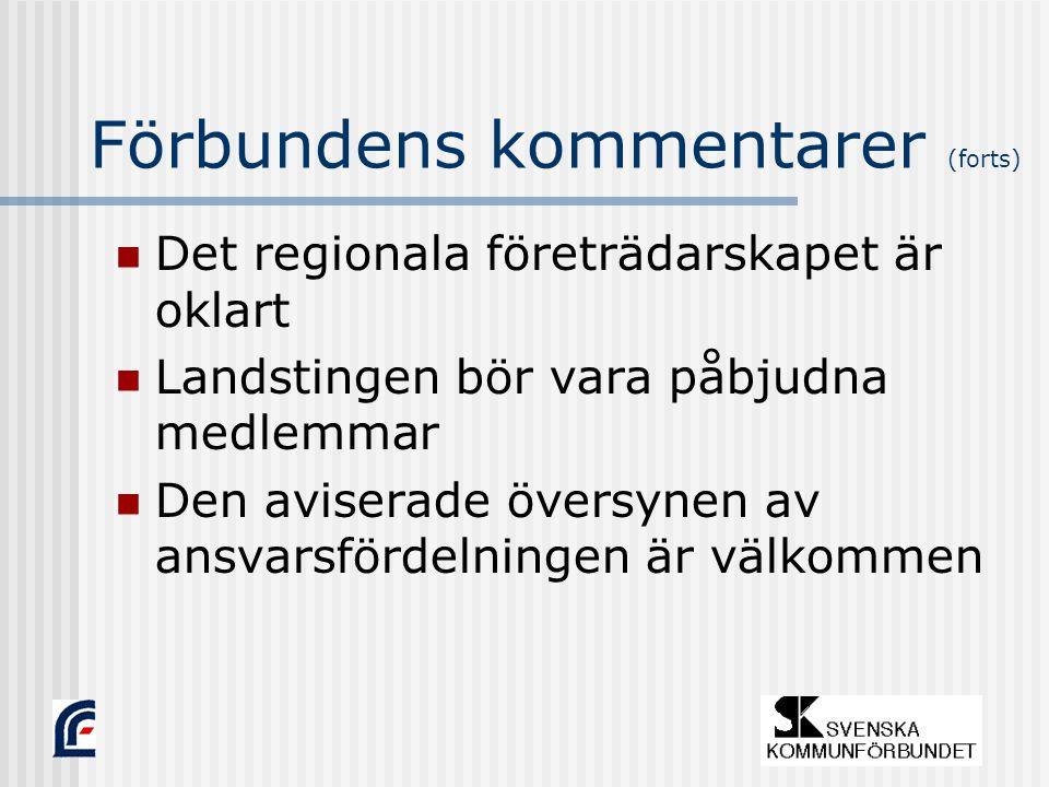 Förbundens kommentarer (forts) Det regionala företrädarskapet är oklart Landstingen bör vara påbjudna medlemmar Den aviserade översynen av ansvarsfördelningen är välkommen