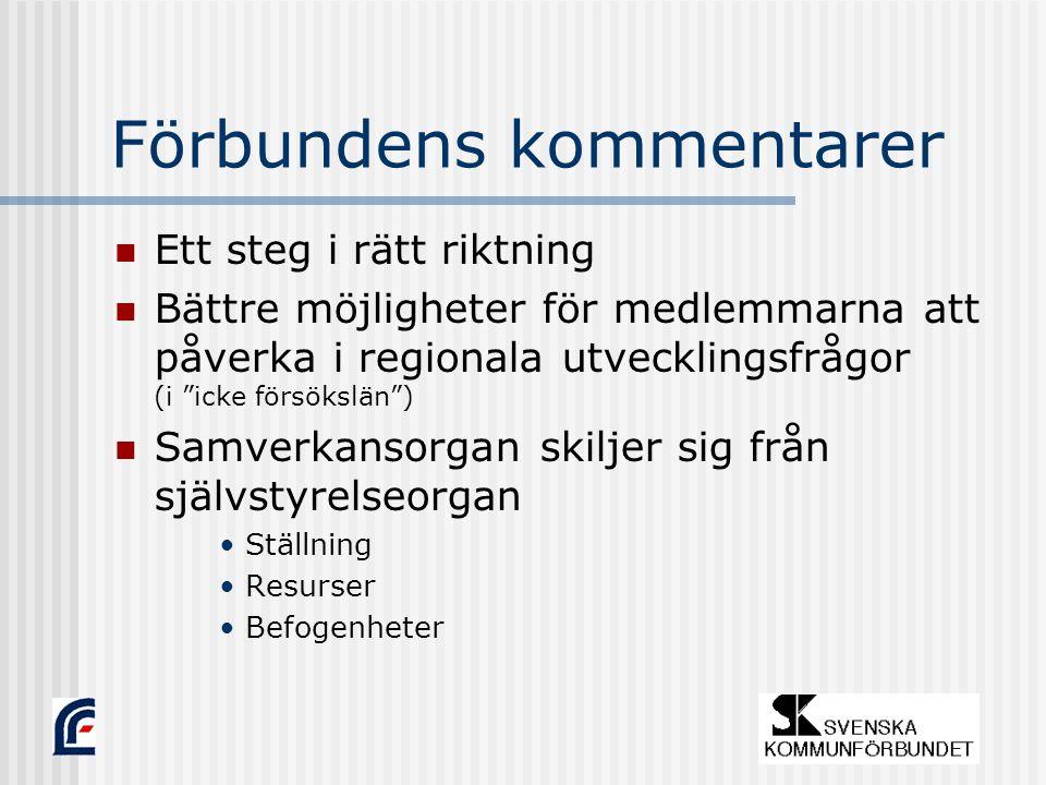 Förbundens kommentarer Ett steg i rätt riktning Bättre möjligheter för medlemmarna att påverka i regionala utvecklingsfrågor (i icke försökslän ) Samverkansorgan skiljer sig från självstyrelseorgan Ställning Resurser Befogenheter