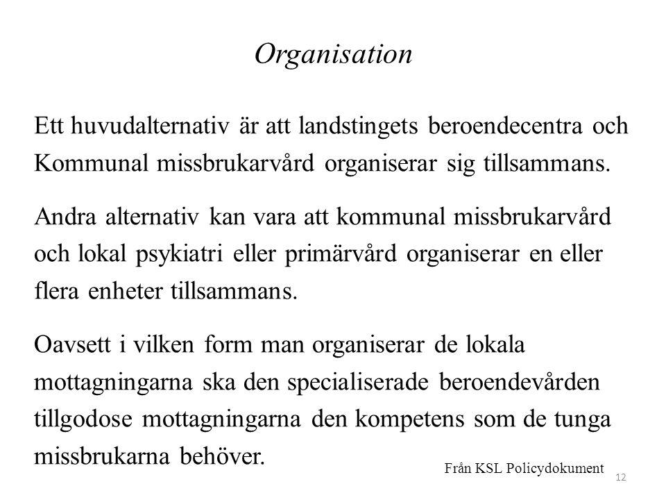 Organisation Ett huvudalternativ är att landstingets beroendecentra och Kommunal missbrukarvård organiserar sig tillsammans. Andra alternativ kan vara
