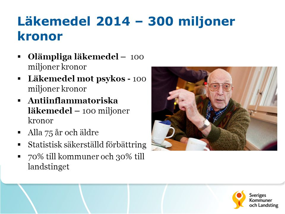 Läkemedel 2014 – 300 miljoner kronor  Olämpliga läkemedel – 100 miljoner kronor  Läkemedel mot psykos - 100 miljoner kronor  Antiinflammatoriska lä