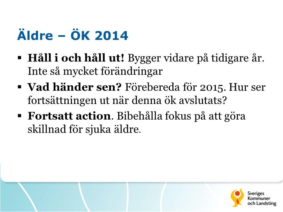 Äldre – ÖK 2014  Håll i och håll ut! Bygger vidare på tidigare år. Inte så mycket förändringar  Vad händer sen? Förebereda för 2015. Hur ser fortsät