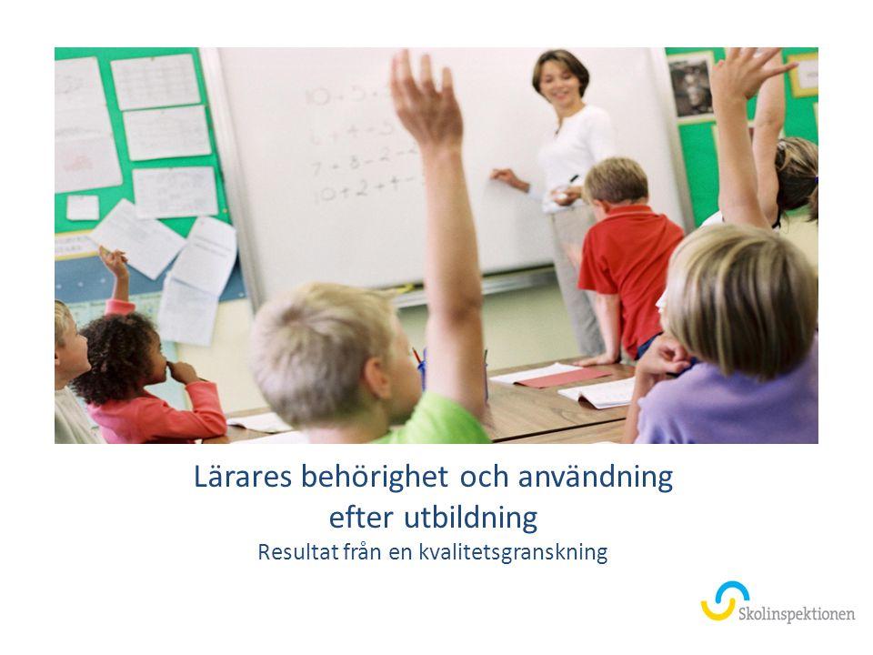 Lärares behörighet och användning efter utbildning Resultat från en kvalitetsgranskning
