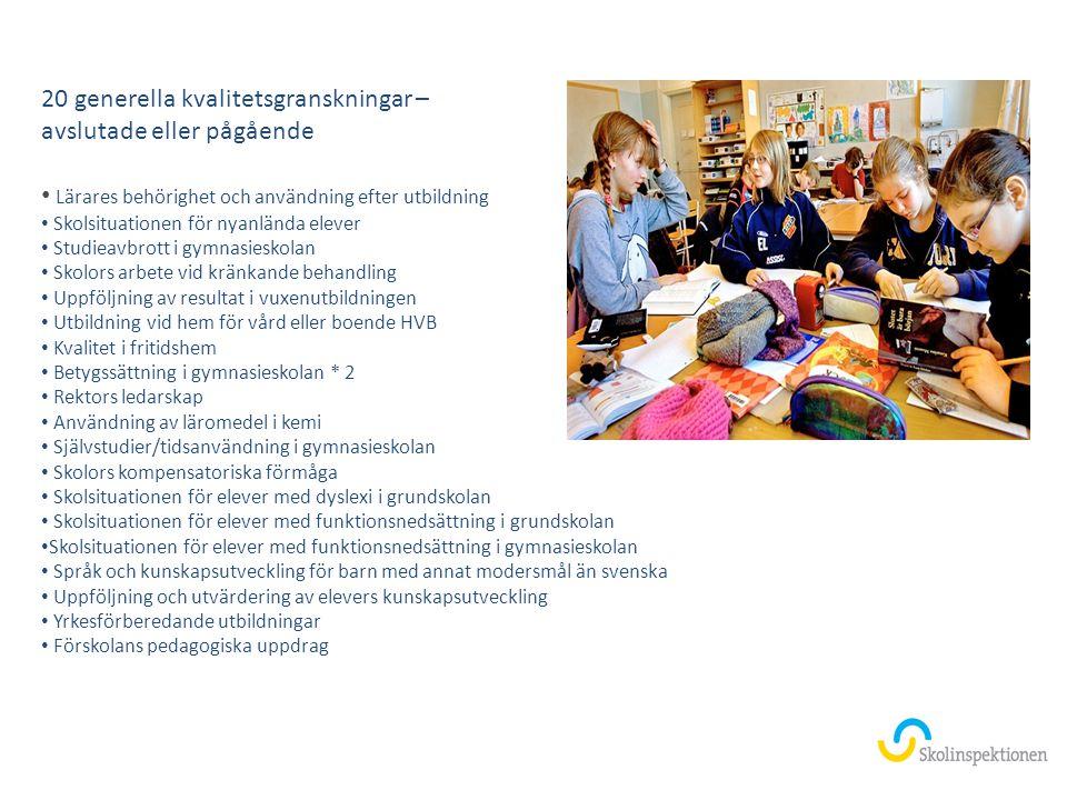 20 generella kvalitetsgranskningar – avslutade eller pågående Lärares behörighet och användning efter utbildning Skolsituationen för nyanlända elever