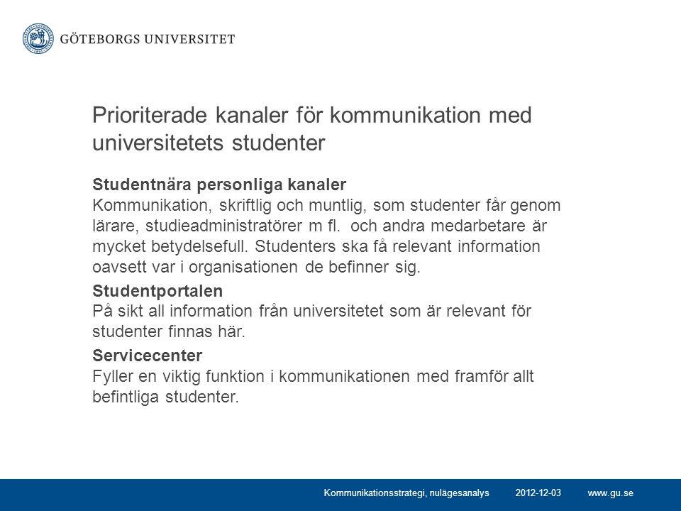 www.gu.se Prioriterade kanaler för kommunikation med universitetets studenter Studentnära personliga kanaler Kommunikation, skriftlig och muntlig, som studenter får genom lärare, studieadministratörer m fl.