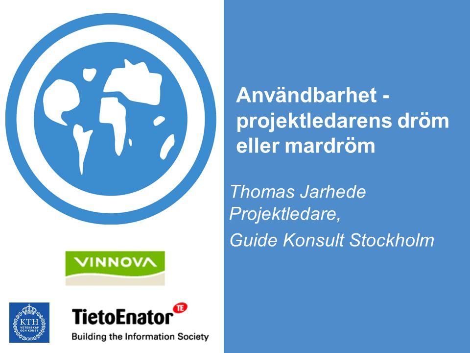 Användbarhet - projektledarens dröm eller mardröm Thomas Jarhede Projektledare, Guide Konsult Stockholm