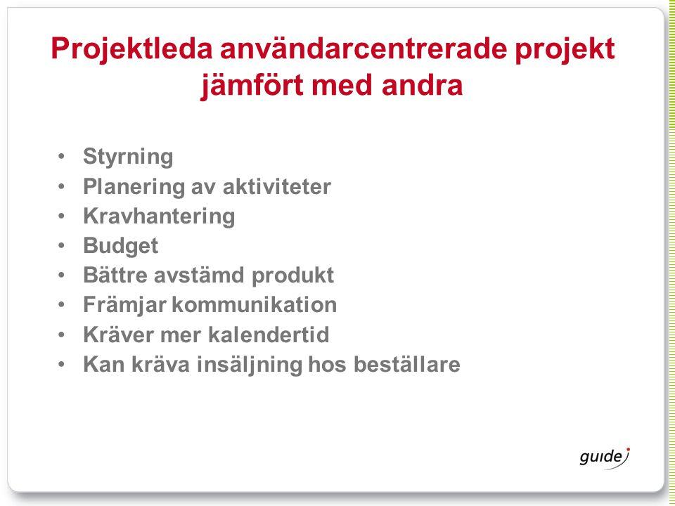 Projektleda användarcentrerade projekt jämfört med andra Styrning Planering av aktiviteter Kravhantering Budget Bättre avstämd produkt Främjar kommuni