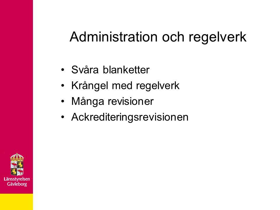 Administration och regelverk Svåra blanketter Krångel med regelverk Många revisioner Ackrediteringsrevisionen