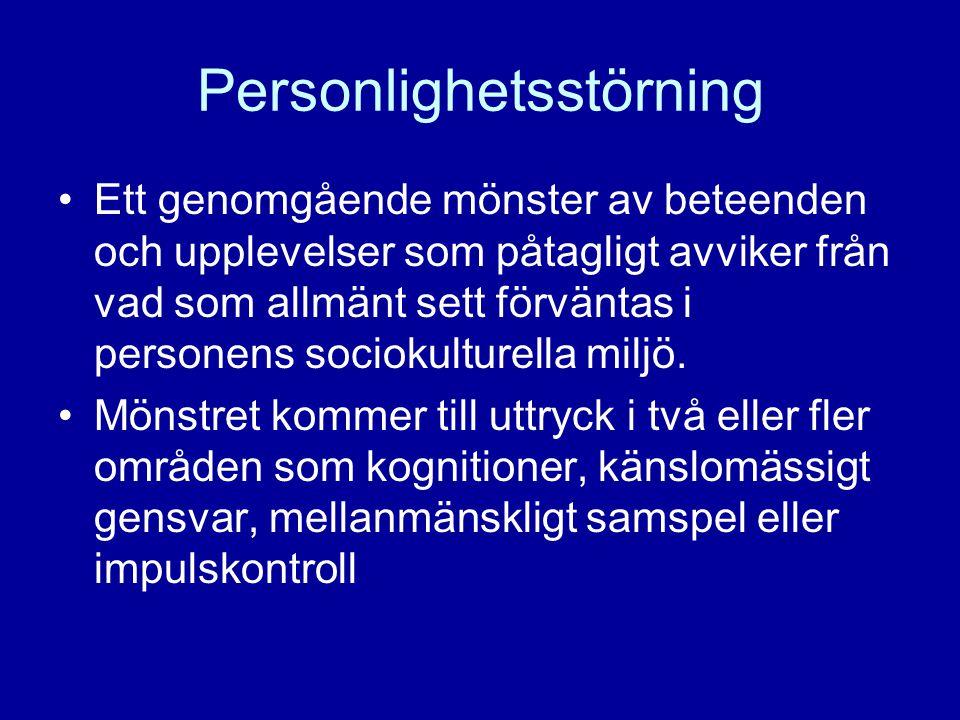 Personlighetsstörning Ett genomgående mönster av beteenden och upplevelser som påtagligt avviker från vad som allmänt sett förväntas i personens socio