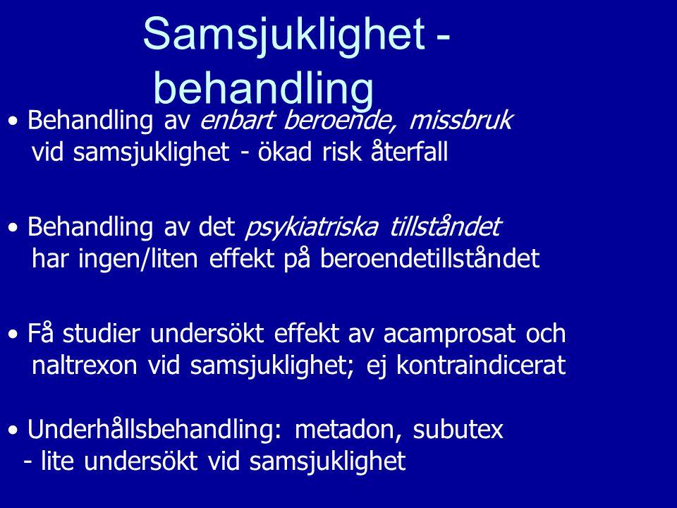 16 Samsjuklighet - behandling Behandling av enbart beroende, missbruk vid samsjuklighet - ökad risk återfall Behandling av det psykiatriska tillstånde