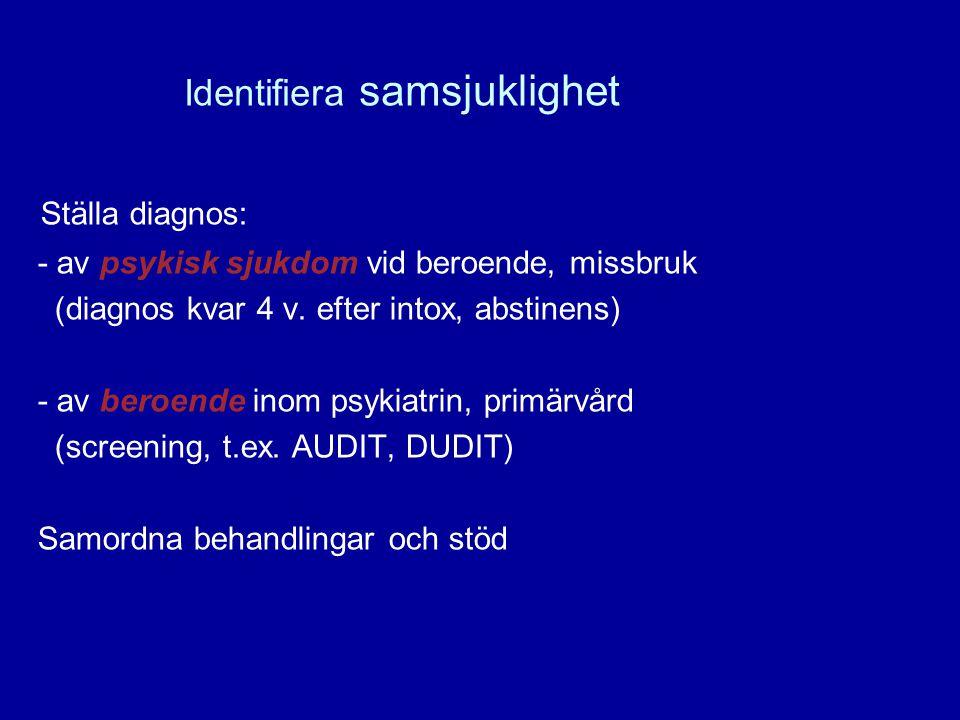 7 Identifiera samsjuklighet Ställa diagnos: - av psykisk sjukdom vid beroende, missbruk (diagnos kvar 4 v. efter intox, abstinens) - av beroende inom