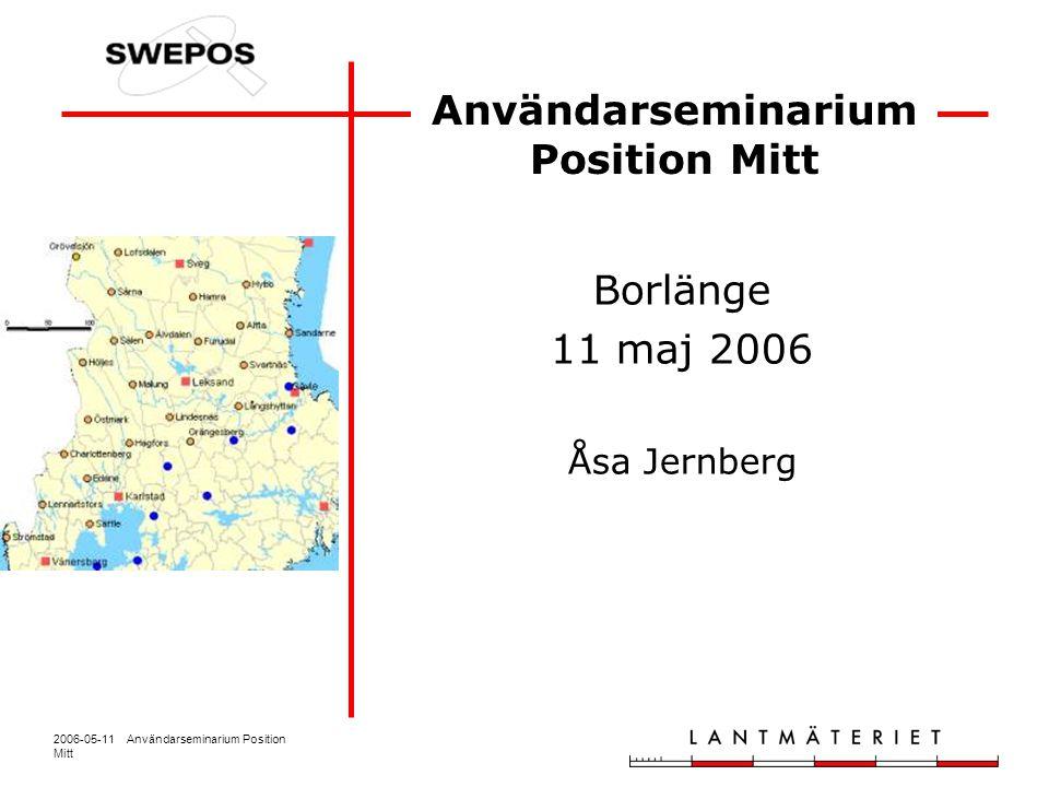 2006-05-11 Användarseminarium Position Mitt Utvärderingsfas Utvärdering av funktionsrapporter och mätningar för noggrannhetskontroll samt sammanställning av lägesrapporter.