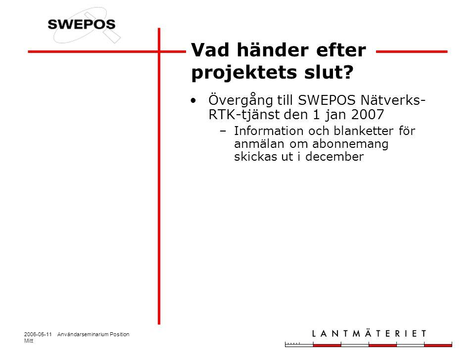 2006-05-11 Användarseminarium Position Mitt Övergång till SWEPOS Nätverks- RTK-tjänst den 1 jan 2007 –Information och blanketter för anmälan om abonne
