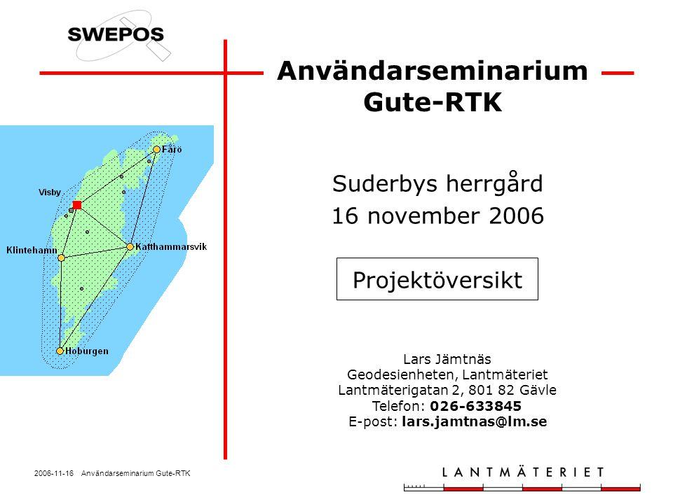 2006-11-16 Användarseminarium Gute-RTK Testmätningar Mätning på SWEREF-punkter för jämförelse med facit Stativ för noggrann centrering Initialisering mellan varje mätning Jämförelser görs i SWEREF 99 Hittills 9 mätserier på 6 punkter