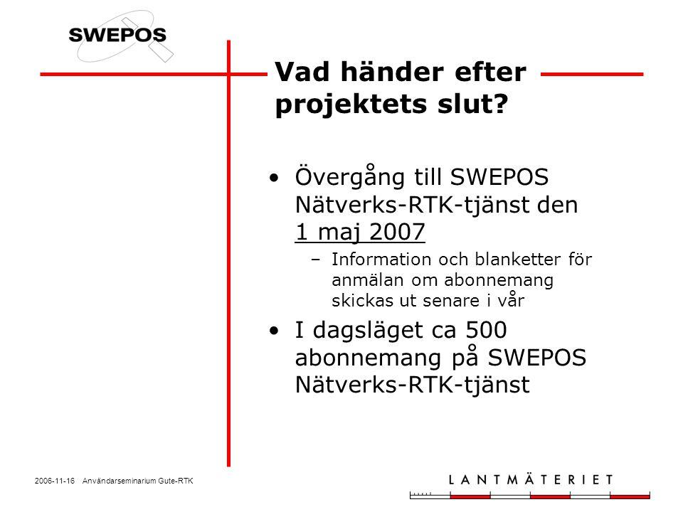 2006-11-16 Användarseminarium Gute-RTK Övergång till SWEPOS Nätverks-RTK-tjänst den 1 maj 2007 –Information och blanketter för anmälan om abonnemang s