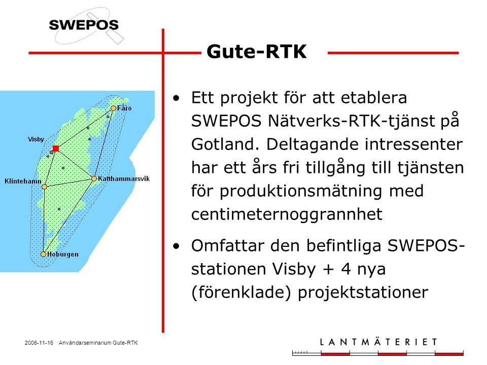 2006-11-16 Användarseminarium Gute-RTK Gute-RTK Ett projekt för att etablera SWEPOS Nätverks-RTK-tjänst på Gotland. Deltagande intressenter har ett år