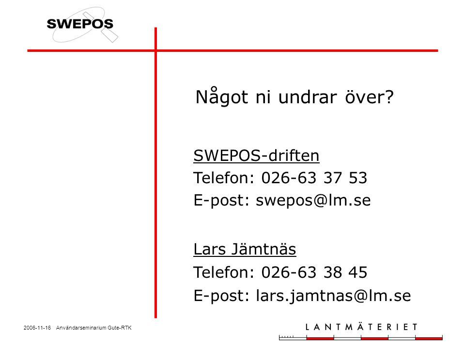 2006-11-16 Användarseminarium Gute-RTK SWEPOS-driften Telefon: 026-63 37 53 E-post: swepos@lm.se Lars Jämtnäs Telefon: 026-63 38 45 E-post: lars.jamtn