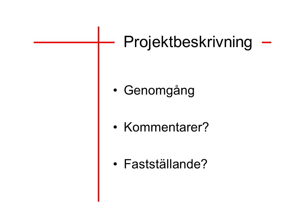 Projektbeskrivning Genomgång Kommentarer? Fastställande?