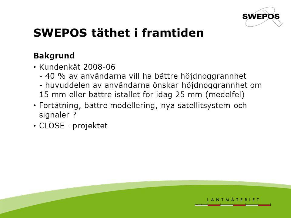 SWEPOS täthet i framtiden Bakgrund Kundenkät 2008-06 - 40 % av användarna vill ha bättre höjdnoggrannhet - huvuddelen av användarna önskar höjdnoggran