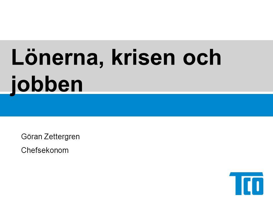 Lönerna, krisen och jobben Göran Zettergren Chefsekonom