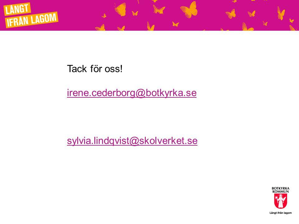 Tack för oss! irene.cederborg@botkyrka.se sylvia.lindqvist@skolverket.se