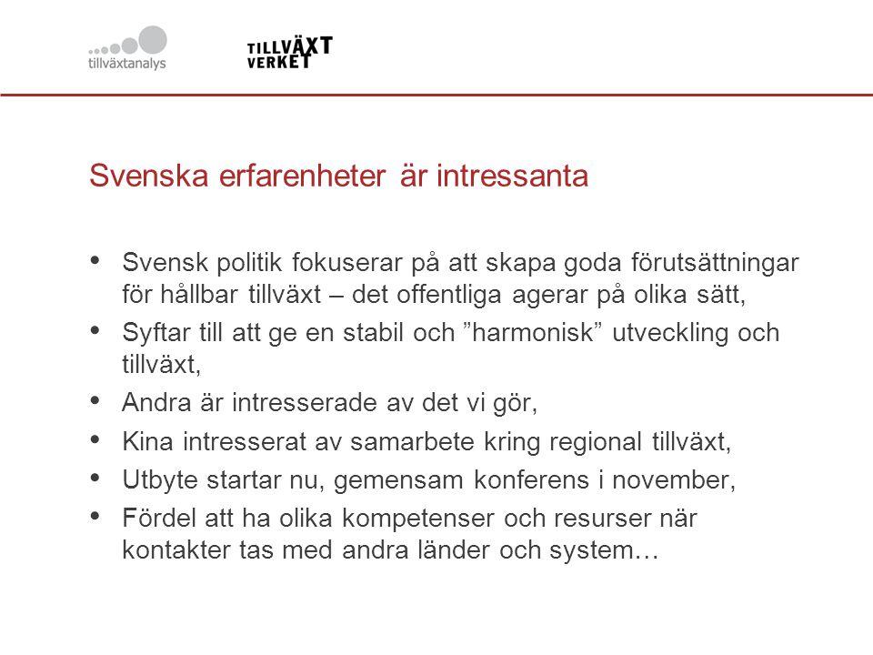 Svenska erfarenheter är intressanta Svensk politik fokuserar på att skapa goda förutsättningar för hållbar tillväxt – det offentliga agerar på olika s