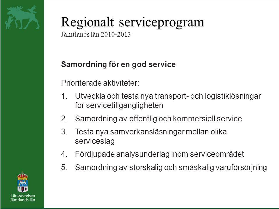 Regionalt serviceprogram Jämtlands län 2010-2013 Samordning för en god service Prioriterade aktiviteter: 1.Utveckla och testa nya transport- och logis