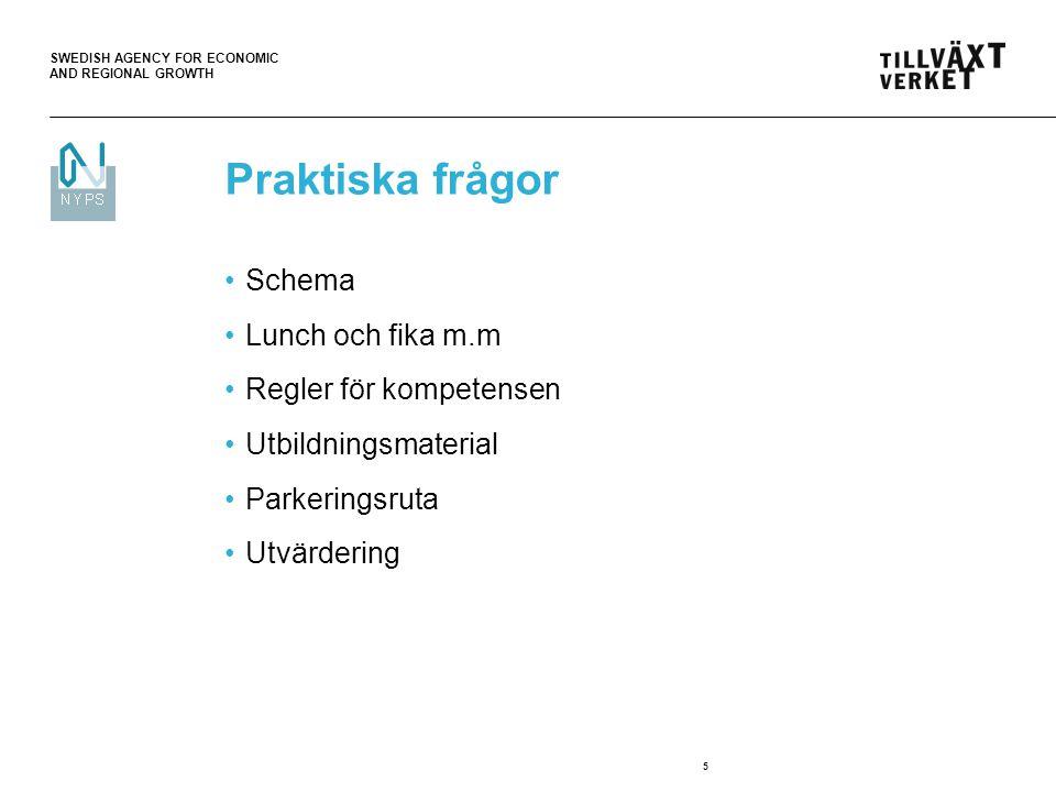SWEDISH AGENCY FOR ECONOMIC AND REGIONAL GROWTH 5 Praktiska frågor Schema Lunch och fika m.m Regler för kompetensen Utbildningsmaterial Parkeringsruta Utvärdering