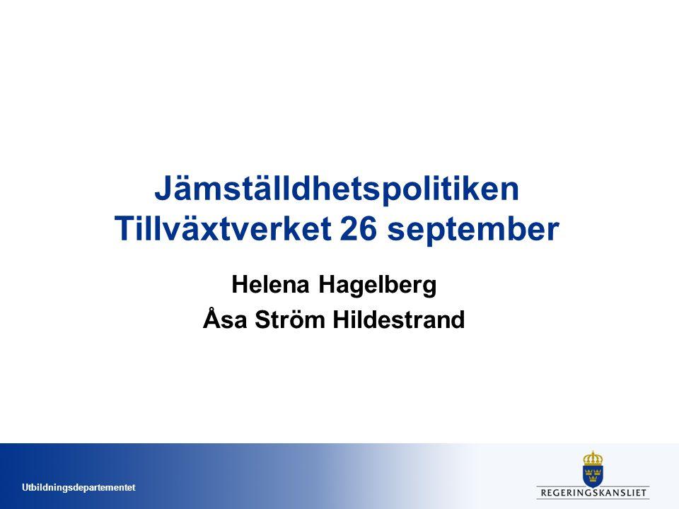 Utbildningsdepartementet Jämställdhetspolitiken Tillväxtverket 26 september Helena Hagelberg Åsa Ström Hildestrand