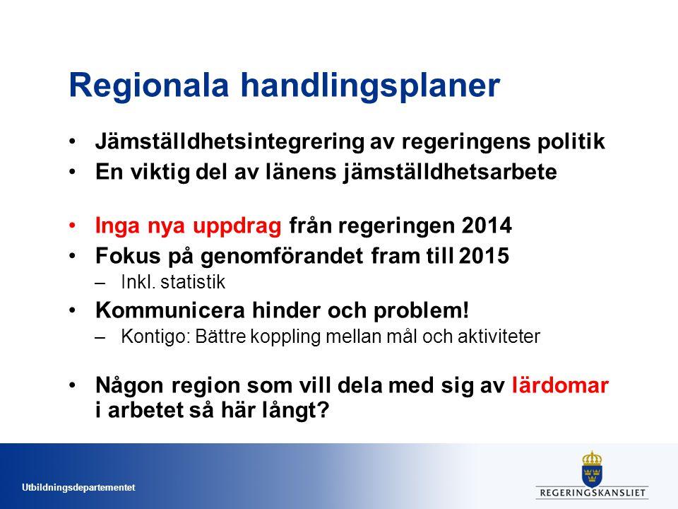 Utbildningsdepartementet Regionala handlingsplaner Jämställdhetsintegrering av regeringens politik En viktig del av länens jämställdhetsarbete Inga nya uppdrag från regeringen 2014 Fokus på genomförandet fram till 2015 –Inkl.