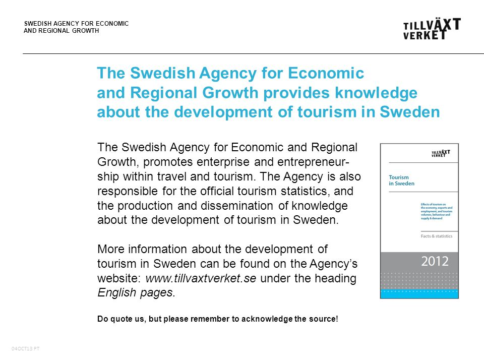 SWEDISH AGENCY FOR ECONOMIC AND REGIONAL GROWTH 05Oct10, PT The Swedish Agency for Economic and Regional Growth, promotes enterprise and entrepreneur- ship within travel and tourism.