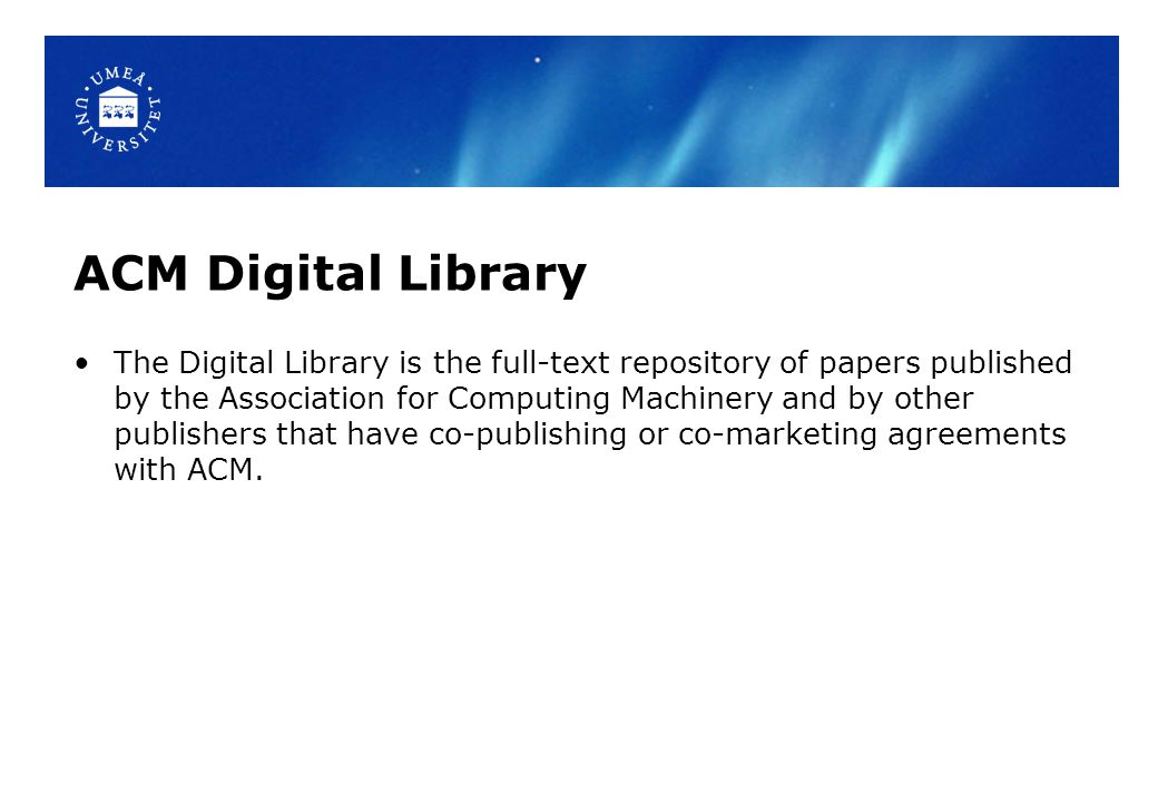 ACM Digital Library The Digital Library is the full-text repository of papers published by the Association for Computing Machinery and by other publishers that have co-publishing or co-marketing agreements with ACM.