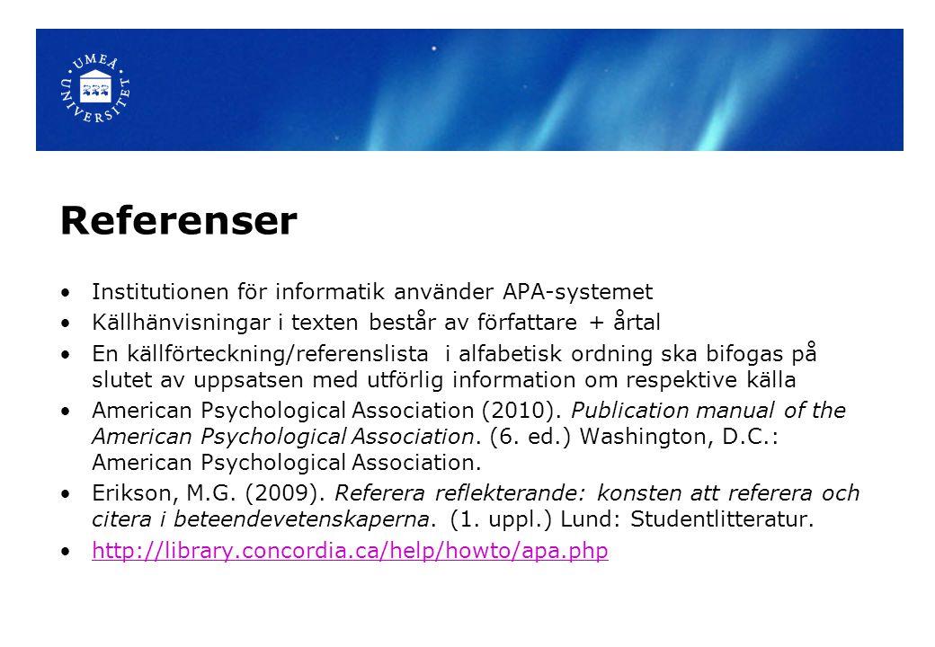 Referenser Institutionen för informatik använder APA-systemet Källhänvisningar i texten består av författare + årtal En källförteckning/referenslista