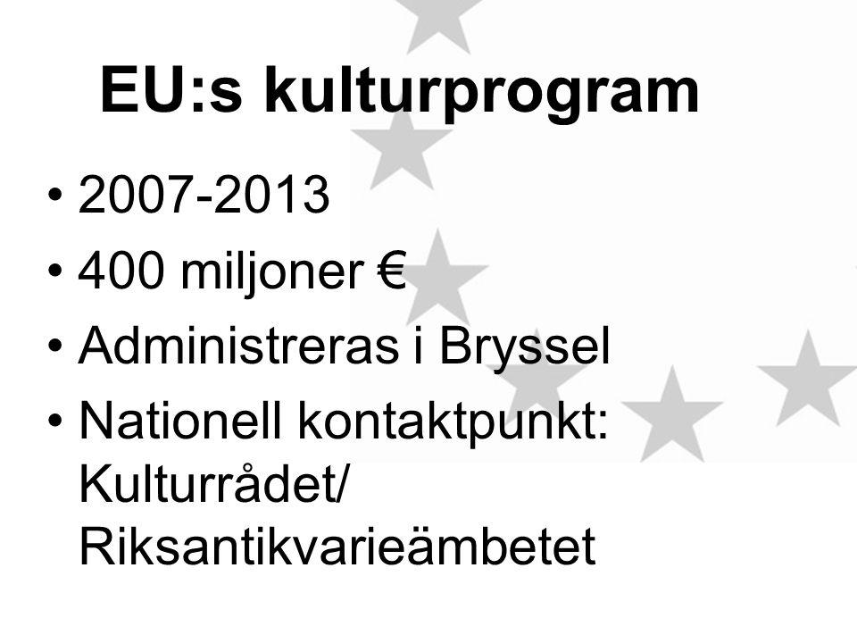 EU:s kulturprogram 2007-2013 400 miljoner € Administreras i Bryssel Nationell kontaktpunkt: Kulturrådet/ Riksantikvarieämbetet