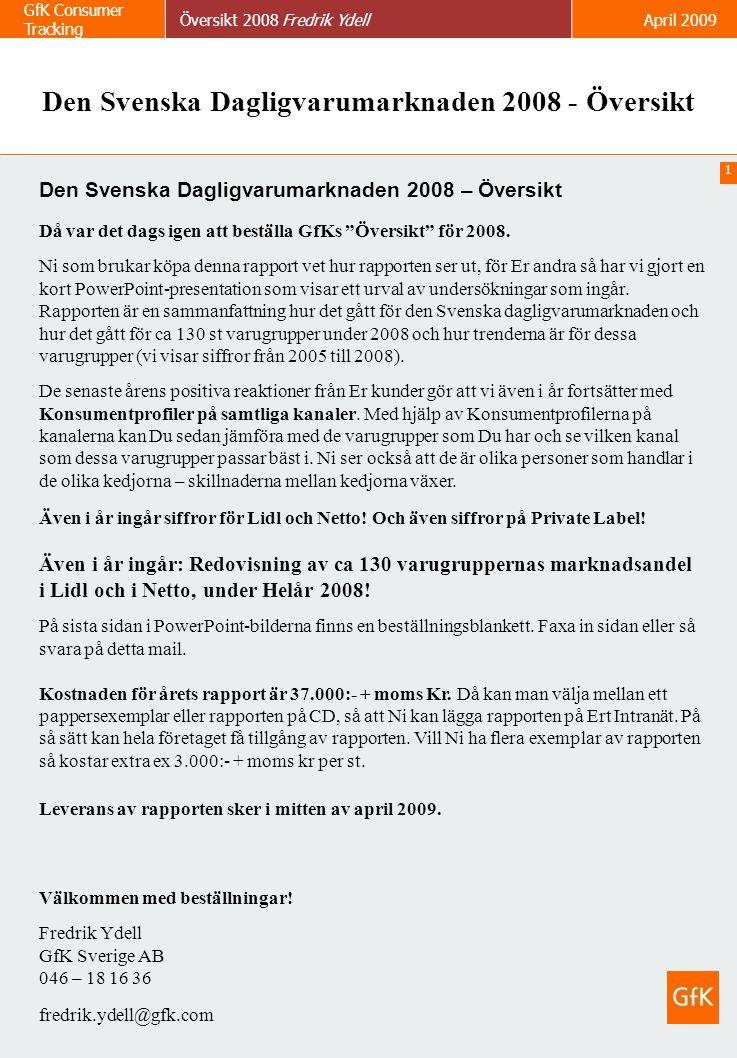 """1 GfK Consumer Tracking Översikt 2008 Fredrik YdellApril 2009 Den Svenska Dagligvarumarknaden 2008 – Översikt Då var det dags igen att beställa GfKs """""""