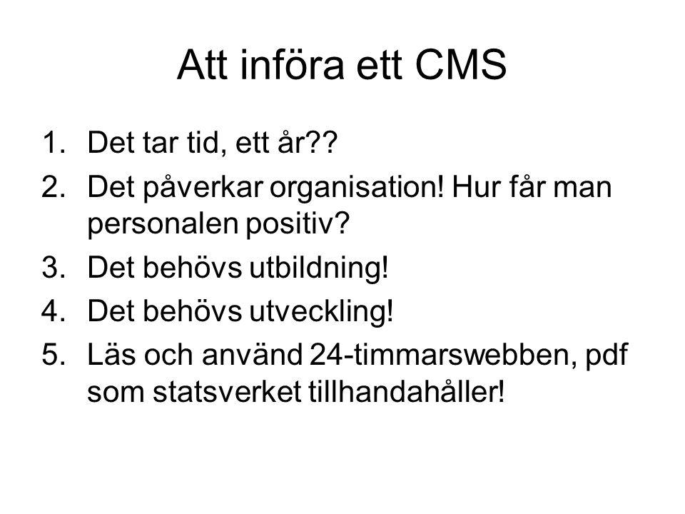 Att införa ett CMS 1.Det tar tid, ett år . 2.Det påverkar organisation.