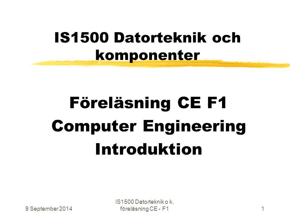 9 September 2014 IS1500 Datorteknik o k, föreläsning CE - F12 Välkommen till fortsättning av IS1500 Datorteknik och komponenter Hur datorer fungerar Kursens hemsida finns utpekad från: http://www.ict.kth.se/courses/IS1500 emailadress till lärare: is1500@ict.kth.se Kursansvarig: Fredrik Lundevall