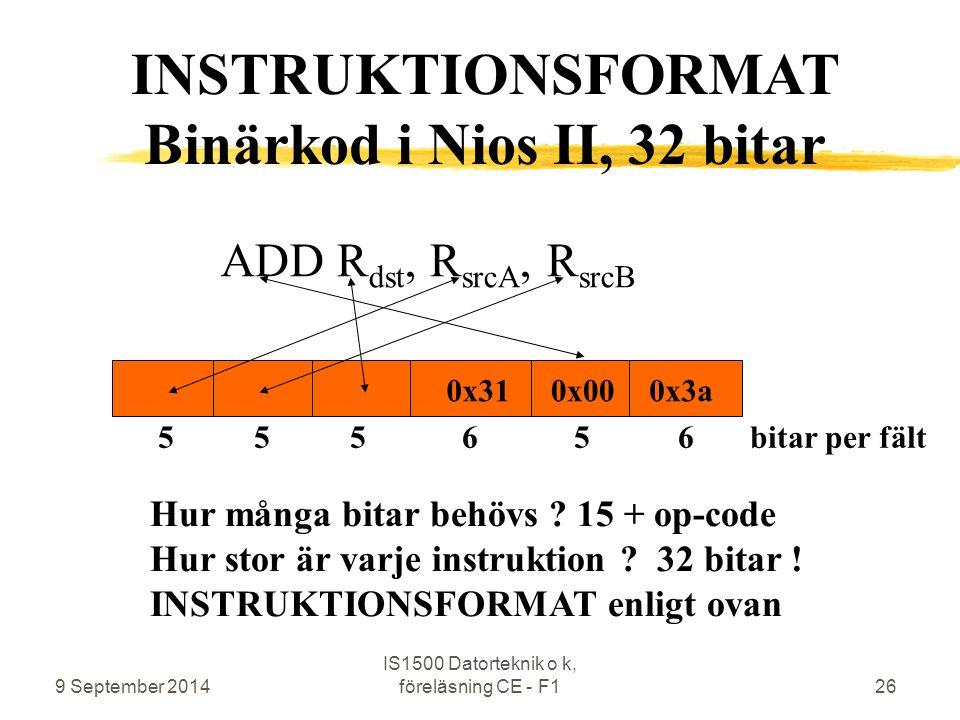 9 September 2014 IS1500 Datorteknik o k, föreläsning CE - F126 ADD R dst, R srcA, R srcB 0x31 Hur många bitar behövs ? 15 + op-code Hur stor är varje