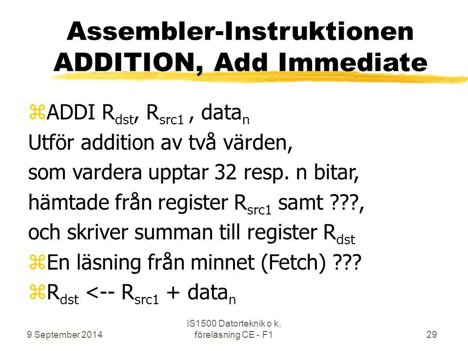 9 September 2014 IS1500 Datorteknik o k, föreläsning CE - F129 Assembler-Instruktionen ADDITION, Add Immediate zADDI R dst, R src1, data n Utför addition av två värden, som vardera upptar 32 resp.