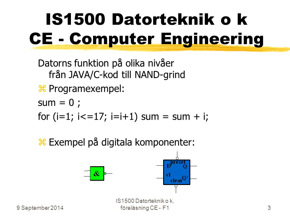 9 September 2014 IS1500 Datorteknik o k, föreläsning CE - F164 CMP op1, op2 Exempel på utfall zEQ: op1 Equal to op2 zNE: op1 Not Equal to op2 zGE: op1 Greater than or Equal to op2 zLT: op1 Less Than op2 zGT: op1 Greater Than op2 zLE: op1 Less than or Equal to op2 z...