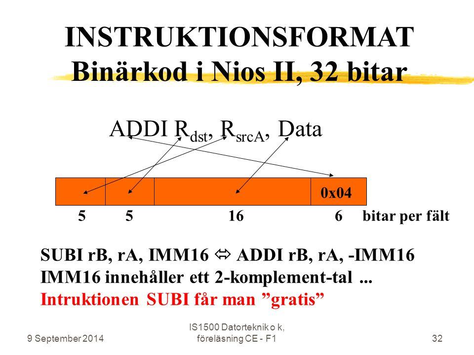 9 September 2014 IS1500 Datorteknik o k, föreläsning CE - F132 ADDI R dst, R srcA, Data SUBI rB, rA, IMM16  ADDI rB, rA, -IMM16 IMM16 innehåller ett 2-komplement-tal...