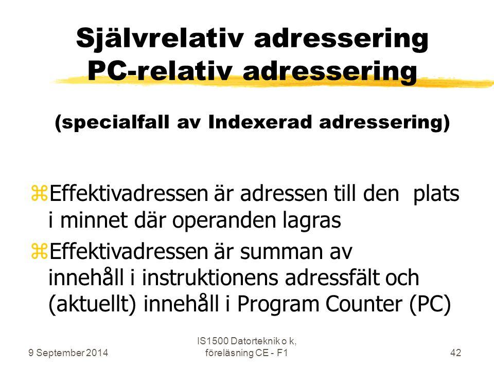 9 September 2014 IS1500 Datorteknik o k, föreläsning CE - F142 Självrelativ adressering PC-relativ adressering (specialfall av Indexerad adressering)