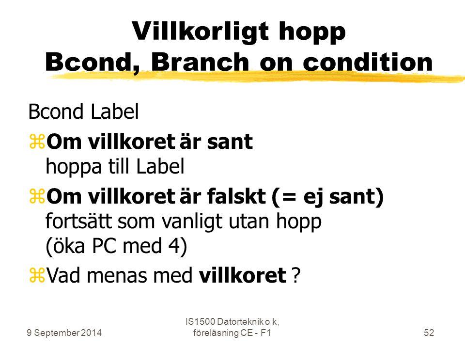 9 September 2014 IS1500 Datorteknik o k, föreläsning CE - F152 Villkorligt hopp Bcond, Branch on condition Bcond Label zOm villkoret är sant hoppa til