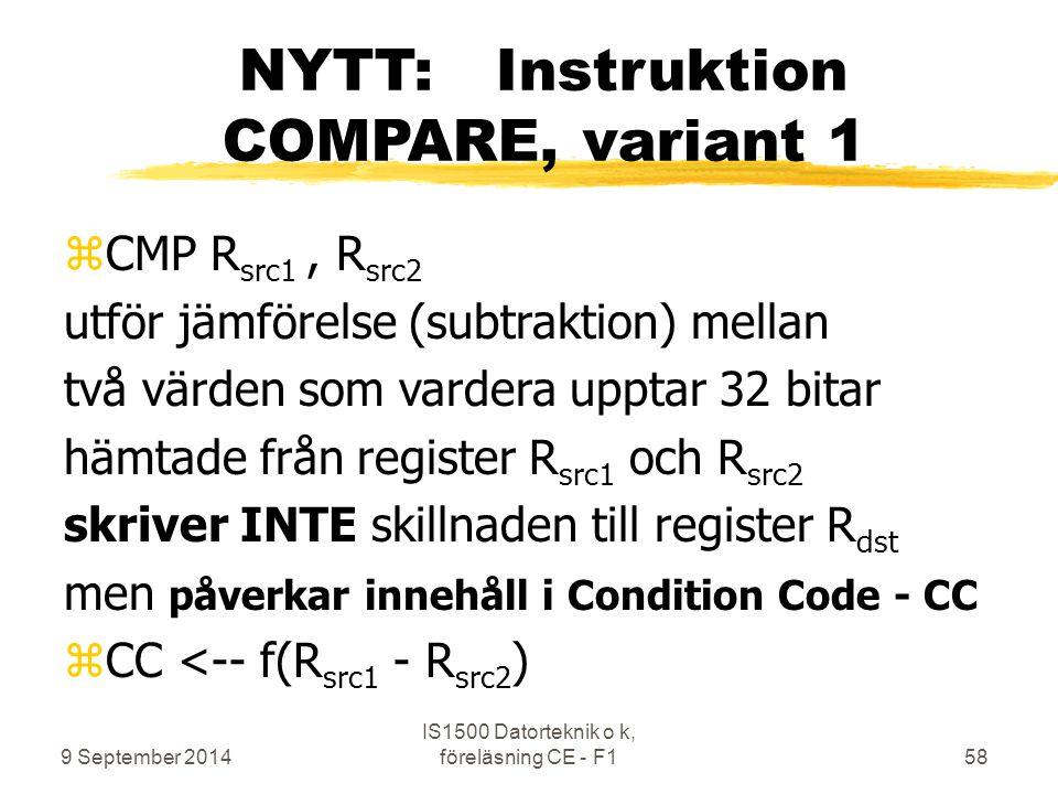 9 September 2014 IS1500 Datorteknik o k, föreläsning CE - F158 NYTT: Instruktion COMPARE, variant 1 zCMP R src1, R src2 utför jämförelse (subtraktion)