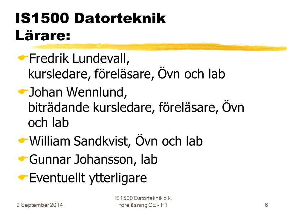 9 September 2014 IS1500 Datorteknik o k, föreläsning CE - F16 IS1500 Datorteknik Lärare:  Fredrik Lundevall, kursledare, föreläsare, Övn och lab  Jo