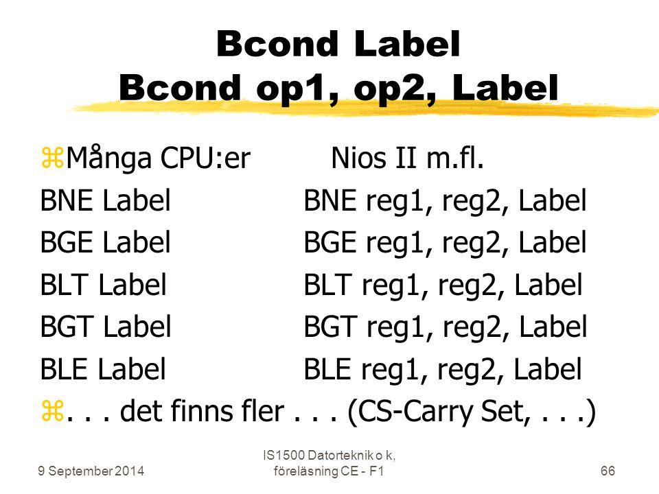 9 September 2014 IS1500 Datorteknik o k, föreläsning CE - F166 Bcond Label Bcond op1, op2, Label zMånga CPU:er Nios II m.fl. BNE LabelBNE reg1, reg2,