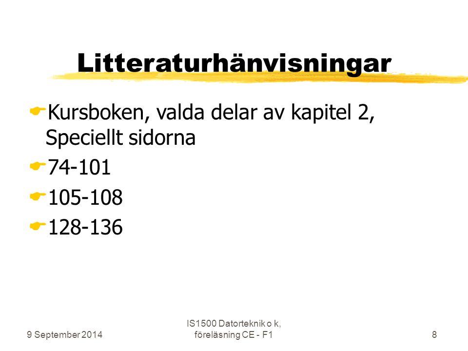 9 September 2014 IS1500 Datorteknik o k, föreläsning CE - F18 Litteraturhänvisningar  Kursboken, valda delar av kapitel 2, Speciellt sidorna  74-101  105-108  128-136