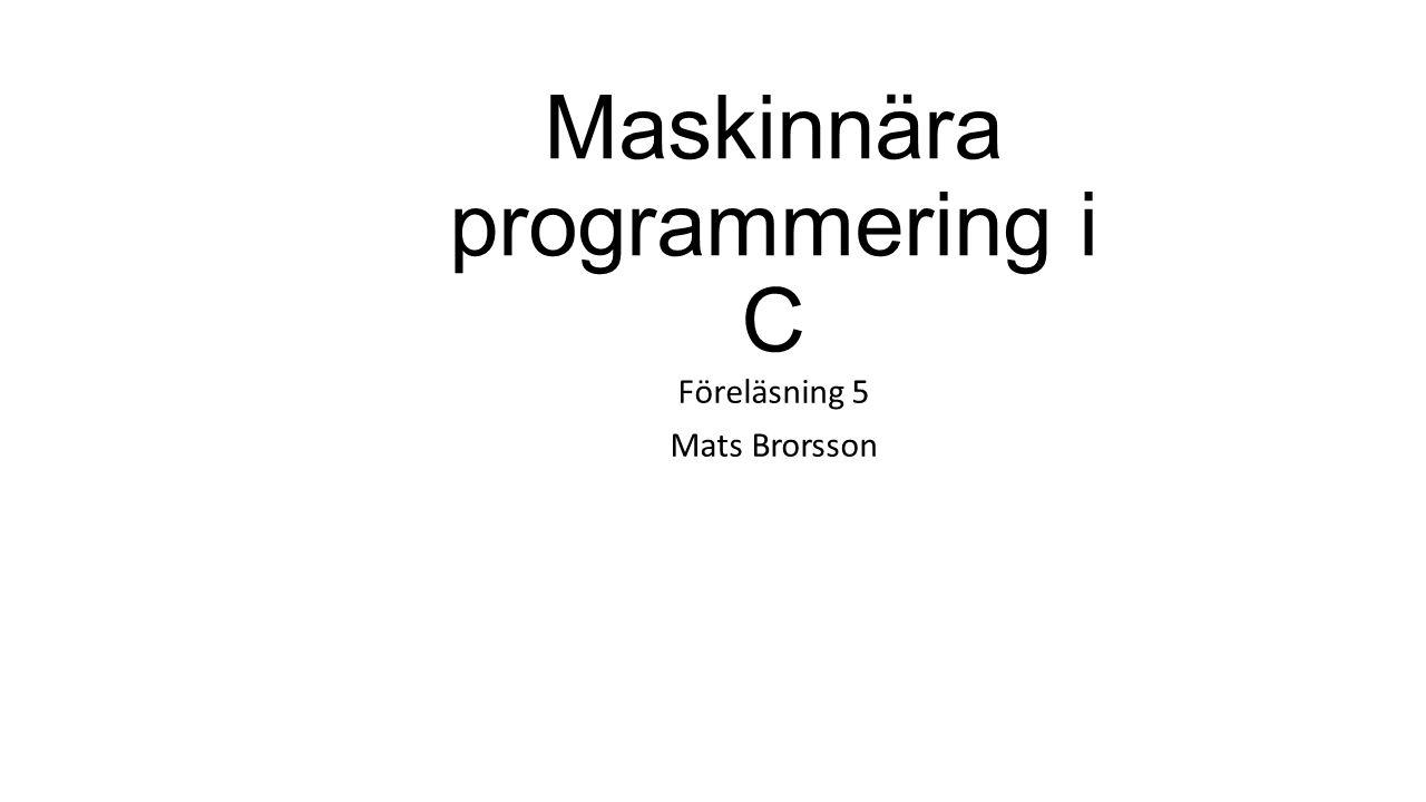 Maskinnära programmering i C Föreläsning 5 Mats Brorsson